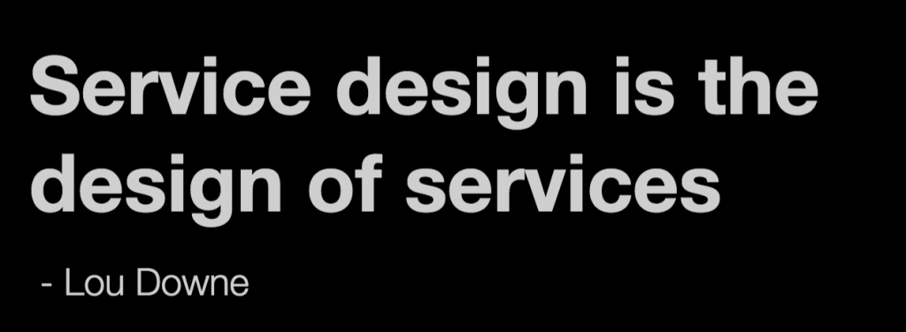 Slide saying: Serive design is the design of services