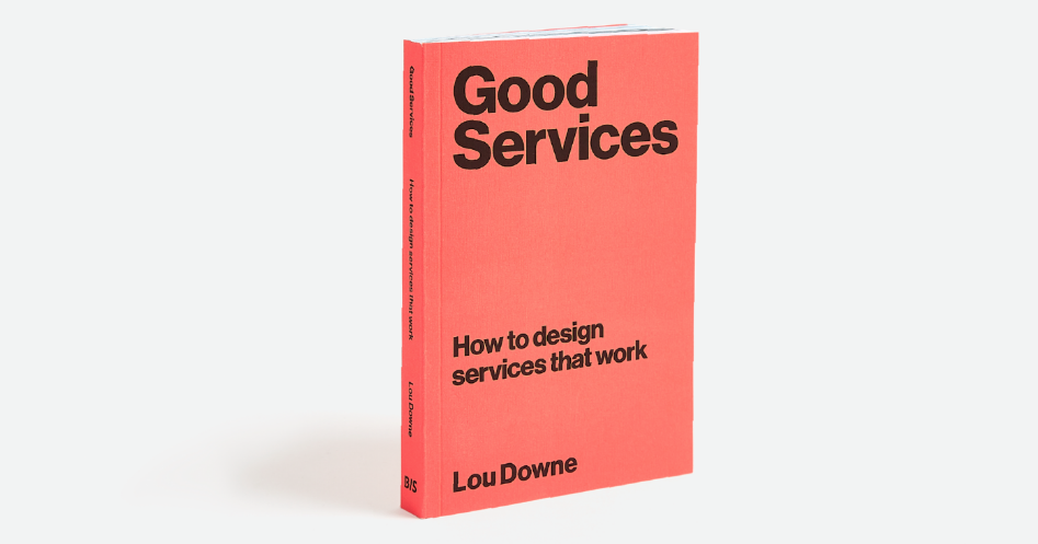 the book, Good Services, How to design services that work - by Lou Downe