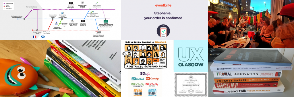 collage with UX Glasgow logo, photo of piles of book, sharpies, people chatting during a meet up, screenshot of a confirmation of order on Eventbrite, my journey professional journey as a tubemap  and a certificate from the Interaction Design Foundation